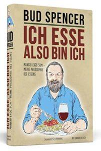 Bud Spencer - Ich esse, also bin ich: Mangio ergo sum - Meine Philosophie des Essens