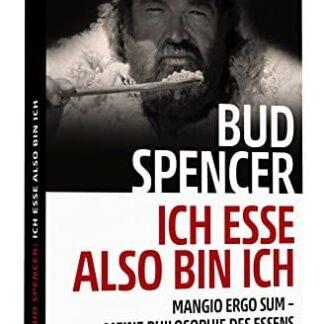 Bud Spencer – Ich esse, also bin ich: Mangio ergo sum - Meine Philosophie des Essens - Taschenbuch