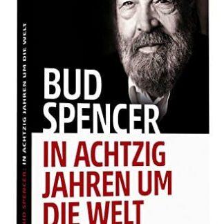Bud Spencer – In achtzig Jahren um die Welt: Der zweite Teil meiner Autobiografie - Taschenbuch