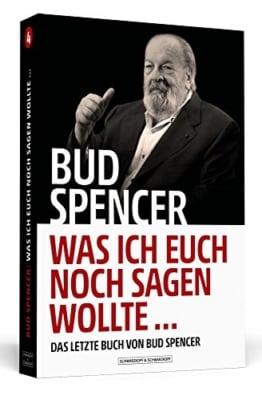 Bud Spencer – Was ich euch noch sagen wollte ...: Das letzte Buch von Bud Spencer - Taschenbuch